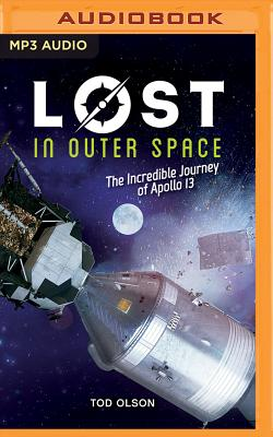 Lost in Outer Space: The Incredible Journey of Apollo 13 - Olson, Tod