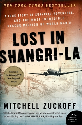 Lost in Shangri-La: A True Story of Survival, Adventure, and the Most Incredible Rescue Mission of World War II - Zuckoff, Mitchell