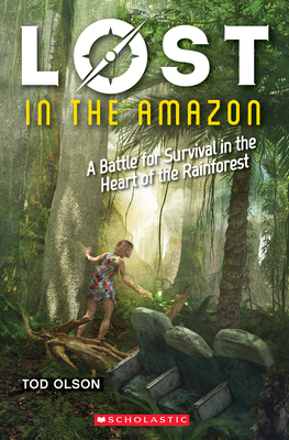 Lost in the Amazon (Lost #3), Volume 3: A Battle for Survival in the Heart of the Rainforest - Olson, Tod