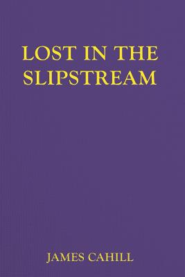 Lost In The Slipstream - Cahill, James, Professor