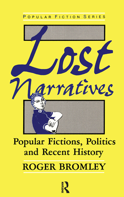 Lost Narratives: Popular Fictions, Politics, and Recent History - Bromley, Roger, Professor