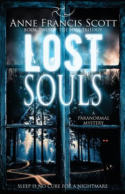 Lost Souls (Book Two of the Lost Trilogy): A Paranormal Mystery - Scott, Anne Francis
