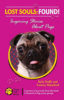 Lost Souls: Found! Inspiring Stories about Pugs - Duffy, Kyla, and Mumford, Lowrey