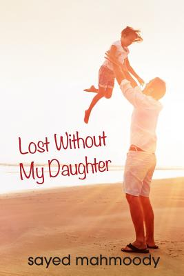 Lost Without My Daughter - Mahmoody, Sayed