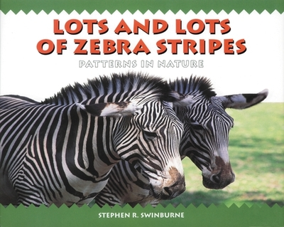 Lots and Lots of Zebra Stripes: Patterns in Nature - Swinburne, Stephen R (Photographer)