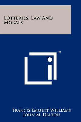 Lotteries, Law and Morals - Williams, Francis Emmett, and Dalton, John M (Foreword by)