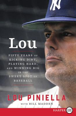 Lou: Fifty Years of Kicking Dirt, Playing Hard, and Winning Big in the Sweet Spot of Baseball - Piniella, Lou, and Madden, Bill