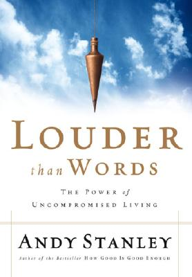 Louder Than Words: The Power of Uncompromised Living - Stanley, Andy