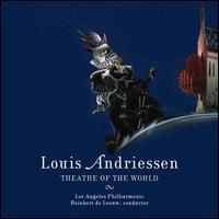 Louis Andriessen: Theatre of the World - Cristina Zavalloni (mezzo-soprano); Leigh Melrose (baritone); Lindsay Kesselman (soprano); Marcel Beekman (tenor);...
