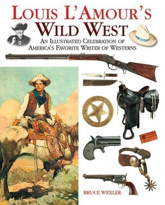 Louis l'Amour's Wild West: An Illustrated Celebration of America's Favorite Writer of Westerns - Wexler, Bruce