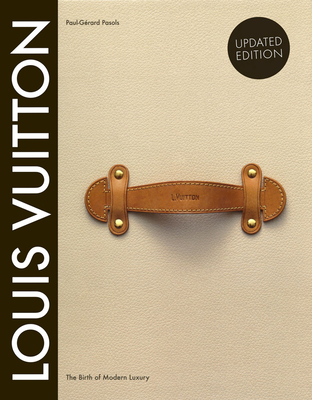 Louis Vuitton: The Birth of Modern Luxury Updated Edition: The Birth of Modern Luxury Updated Edition - Pasols, Paul-Gerard, and Leonforte, Pierre