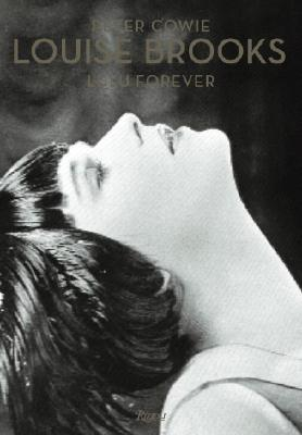 Louise Brooks: Lulu Forever - Cowie, Peter, and Brooks, Daniel (Preface by), and Garner, Jack (Foreword by)