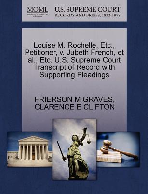 Louise M. Rochelle, Etc., Petitioner, V. Jubeth French, et al., Etc. U.S. Supreme Court Transcript of Record with Supporting Pleadings - Graves, Frierson M, and Clifton, Clarence E