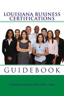 Louisiana Business Certifications Guidebook - Roussell Mba, MR Norman David