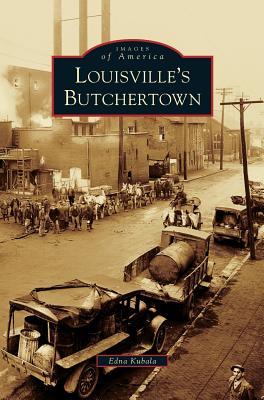 Louisville's Butchertown - Kubala, Edna