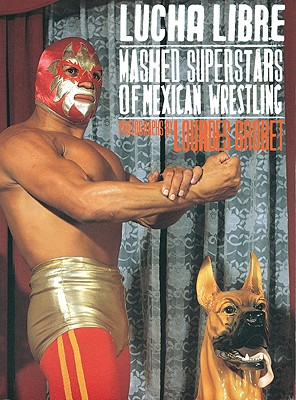 Lourdes Grobet, Lucha Libre: Masked Superstars of Mexican Wrestling - Morales, Alfonso