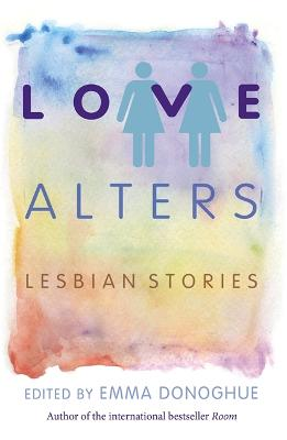 Love Alters: Lesbian Stories - Donoghue, Emma