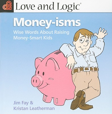 Love and Logic Money-Isms: Wise Words about Raising Money ...
