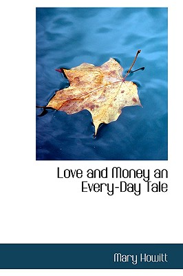 Love and Money an Every-Day Tale - Howitt, Mary