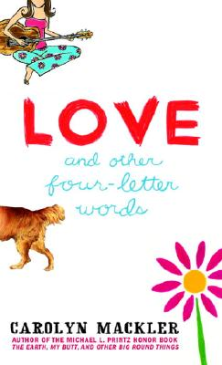 Love and Other Four-Letter Words - Mackler, Carolyn