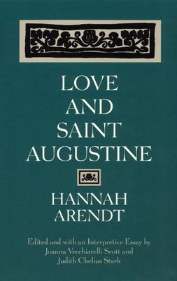 Love and Saint Augustine - Arendt, Hannah, Professor, and Stark, Judith Chelius (Editor), and Scott, Joanna Vecchiarelli (Editor)