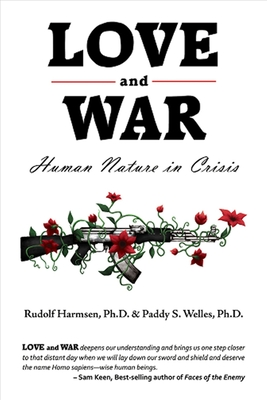 Love and War: Human Nature in Crisis - Harmsen Ph D, Rudolf, and Welles Ph D, Paddy S