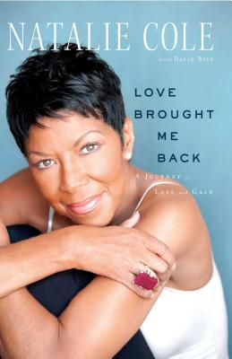 Love Brought Me Back: A Journey of Loss and Gain - Cole, Natalie