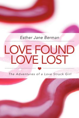 Love Found Love Lost: The Adventures of a Love Struck Girl - Berman, Esther Jane