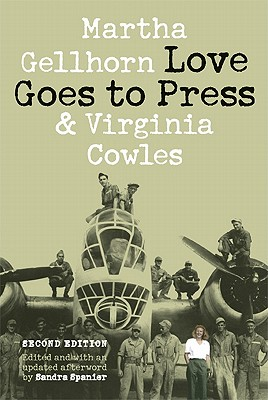 Love Goes to Press: A Comedy in Three Acts - Gellhorn, Martha, and Cowles, Virginia, and Spanier, Sandra (Editor)