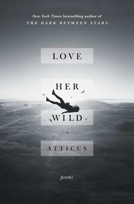 Love Her Wild: Poems - Atticus