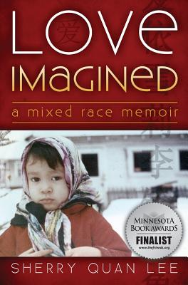 Love Imagined: A Mixed Race Memoir - Lee, Sherry Quan, and Osunkoya, Lola (Foreword by)