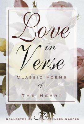 Love in Verse: Classic Poems of the Heart - Blease, Kathleen (Compiled by)