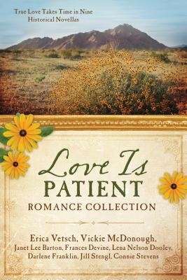 Love Is Patient Romance Collection: True Love Takes Time in Nine Historical Novellas - Vetsch, Erica, and McDonough, Vickie, and Barton, Janet Lee