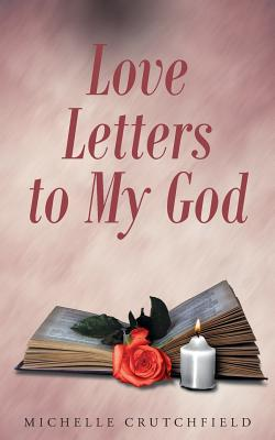 Love Letters to My God - Crutchfield, Michelle