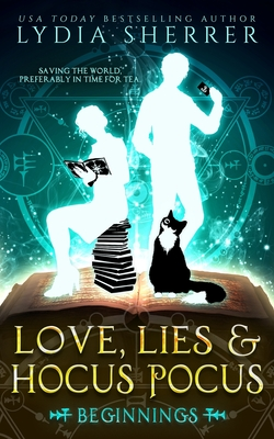 Love, Lies, and Hocus Pocus: Beginnings (the Lily Singer Adventures, Book 1) - Sherrer, Lydia