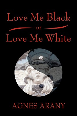 Love Me Black or Love Me White - Arany, Agnes