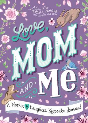 Love, Mom and Me: A Mother and Daughter Keepsake Journal - Clemons, Katie