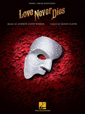 Love Never Dies: Piano-Vocal Selections - Lloyd Webber, Andrew (Composer), and Slater, Glenn (Contributions by)