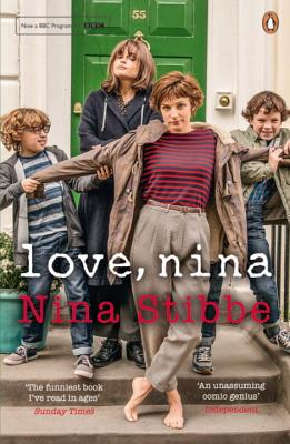 Love, Nina: Despatches from Family Life - Stibbe, Nina