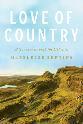 Love of Country: A Journey Through the Hebrides - Bunting, Madeleine