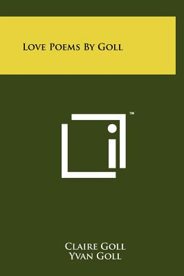 Love Poems By Goll - Goll, Claire, and Goll, Yvan
