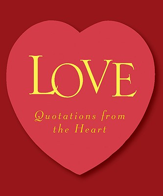 Love: Quotations from the Heart - Running Press (Editor)