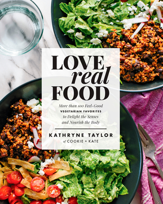 Love Real Food: More Than 100 Feel-Good Vegetarian Favorites to Delight the Senses and Nourish the Body - Taylor, Kathryne