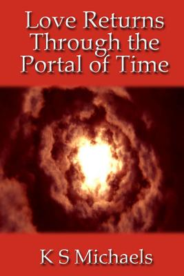 Love Returns Through the Portal of Time - Michaels, K S