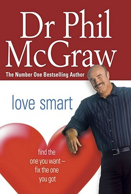 Love Smart: Find the One You Want - Fix the One You Got - McGraw, Phillip, Dr.