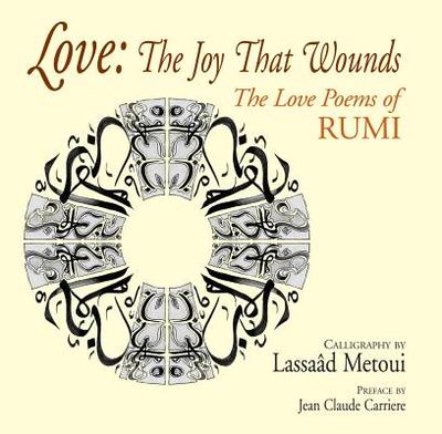 Love: The Joy That Wounds: The Love Poems of RUMI - Carriere, Jean-Claude (Preface by)