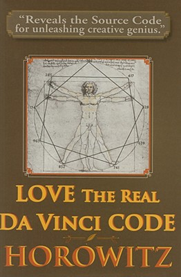 Love the Real Da Vinci Code: Maximizing Your Creative Genius, Health, and Wealth Through Divine Communion - Horowitz, Leonard G, D.M.D., M.A., M.P.H.