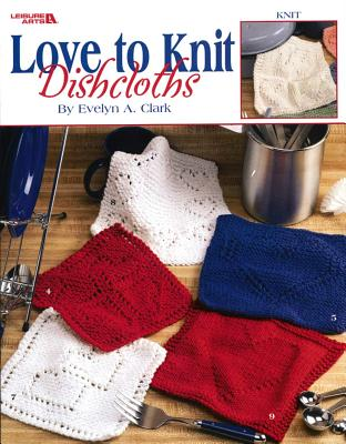 Love to Knit Dishcloths (Leisure Arts #3676) - Leisure Arts