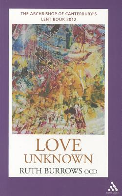 Love Unknown: The Archbishop of Canterbury's 2012 Lent Book - Burrows, Ruth