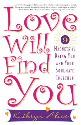 Love Will Find You: 9 Magnets to Bring You and Your Soulmate Together - Alice, Kathryn